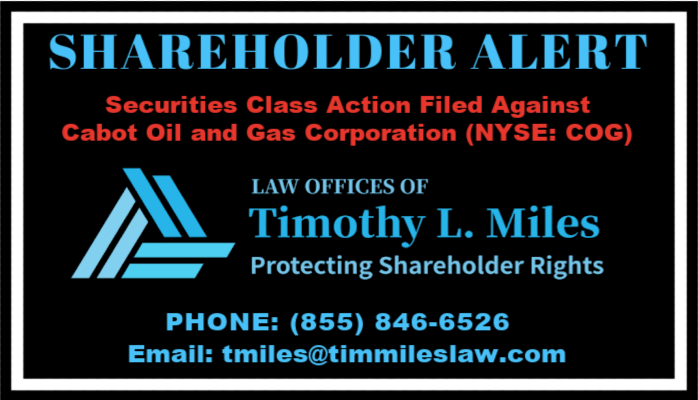 SHAREHOLDER ALERT: The Law Offices of Timothy L. Miles Announces That Cabot Oil and Gas Corporation (COG) is Being Sued for Misleading Shareholders