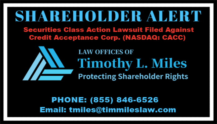 SHAREHOLDER ALERT: The Law Offices of Timothy L. Miles Announces Lawsuit Against Credit Acceptance Corp. (CACC)