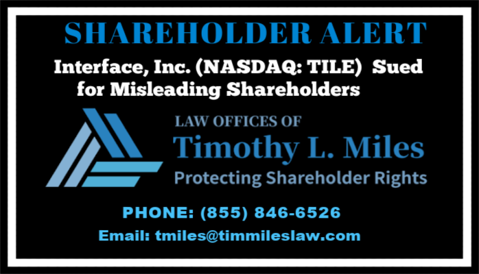 SHAREHOLDER ALERT: Law Offices of Timothy L. Miles Announces Interface, Inc. (TILE) is Being Sued for Misleading Shareholders