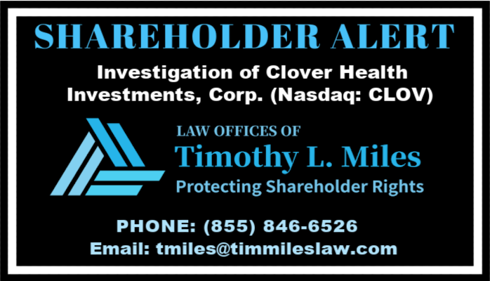 SHAREHOLDER ALERT: Law Offices of Timothy L. Miles Announces That Clover Health Investments, Corp. (CLOV) is Being Sued for Misleading Shareholders