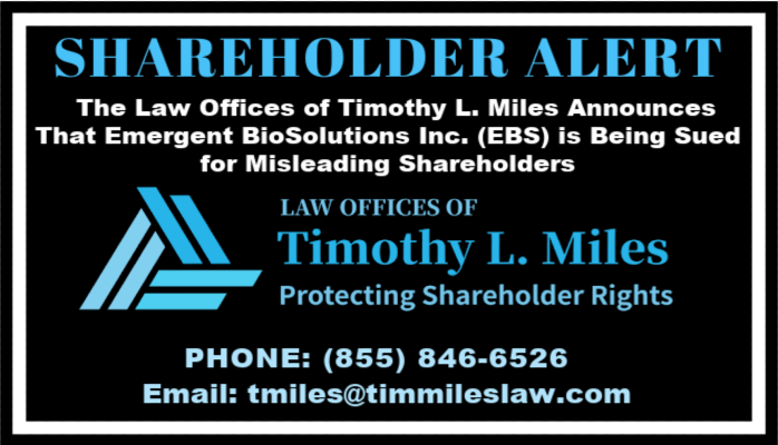 SHAREHOLDER ALERT: The Law Offices of Timothy L. Miles Announces That Emergent BioSolutions Inc. (EBS) is Being Sued for Misleading Shareholders