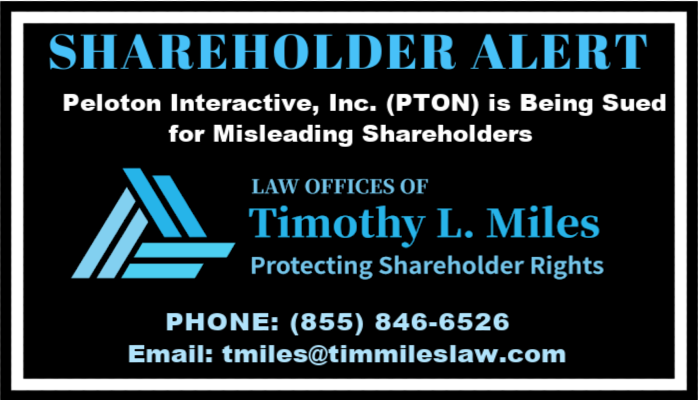 SHAREHOLDER ALERT: The Law Offices of Timothy L. Miles Announces That Peloton Interactive, Inc. (PTON) is Being Sued for Misleading Shareholders